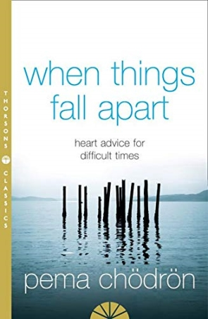 When Things Fall Apart:Heart Advice for Difficult Times Thorsons Classics edition