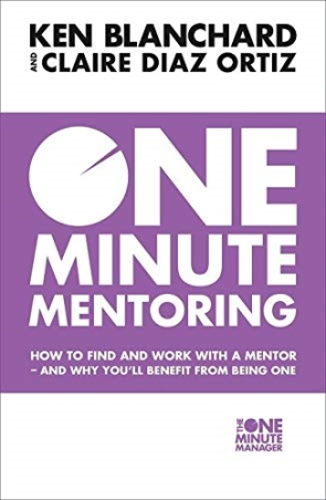 One Minute Mentoring : How to find and work with a mentor - and why you