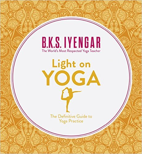 Light on Yoga: The Definitive Guide to Yoga Practice