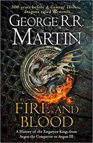 Fire and Blood : A History of the Targaryen Kings from Aegon the Conqueror to Aegon III as scribed by Archmaester Gyldayn