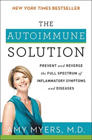 The Autoimmune Solution : Prevent and Reverse the Full Spectrum of Inflammatory Symptoms and Diseases