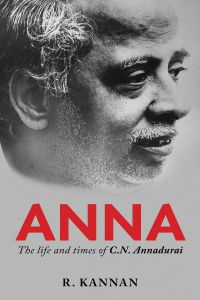 Anna The Life and Times of C.N. Annadurai