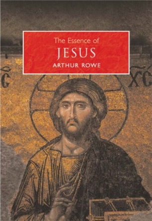 The Essence Of Jesus Arthur Rowe