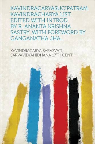 Kavindracaryasucipatram. Kavindracharya list. Edited with introd. by R. Ananta Krishna Sastry. With foreword by Ganganatha Jha...