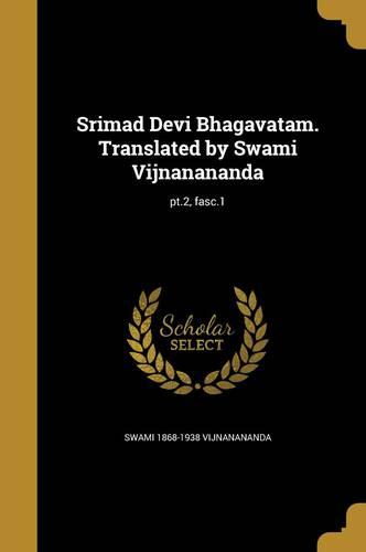 Srimad Devi Bhagavatam. Translated by Swami Vijnanananda; pt.2, fasc.1