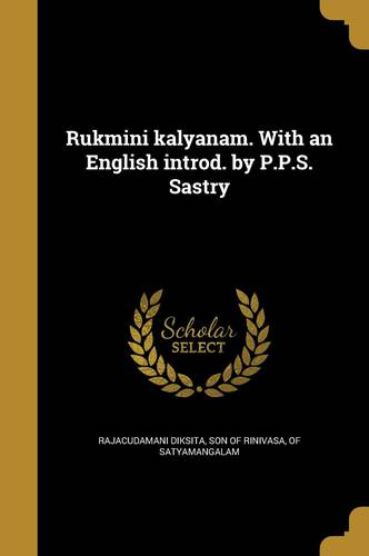 Rukmini kalyanam. With an English introd. by P.P.S. Sastry