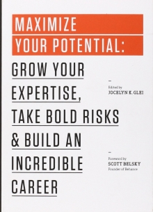 MAXIMIZE YOUR POTENTIAL: GROW YOUR EXPERTISE TAKE BOLD RISKS AND BUILD AN INCREDIBLE CAREER