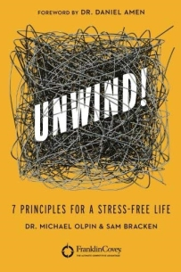 UNWIND: 7 PRINCIPLES FOR A STRESS- FREE LIFE