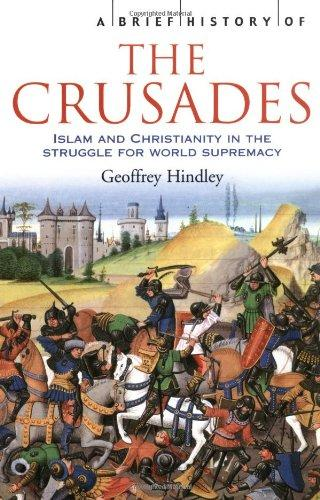 A BRIEF HISTORY OF THE CRUSADES` ISLAM AND CHRISTIANITY IN THE STRUGGLE FOR WORLD SUPREMACY