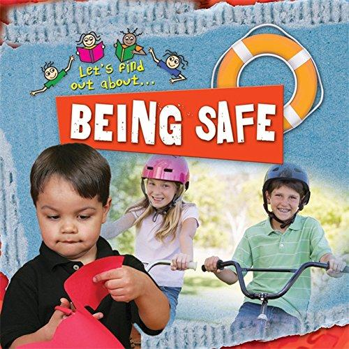 LET`S FIND OUT ABOUT… BEING SAFE
