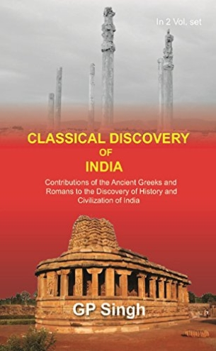 Classical Discovery of India: Contributions of the Ancient Greeks and Romans to the Discovery of History and Civilization of India {1St Vol.}