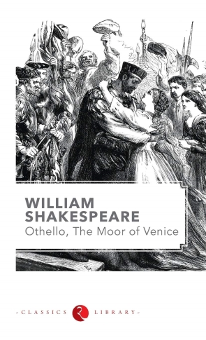 WILLIAM SHAKESPEARE : OTHELLO THE MOOR OF VENICE