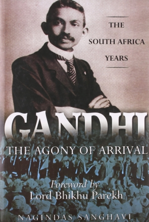 GANDHI : THE AGONY OF ARRIVAL THE SOUTH AFRICA YEARS