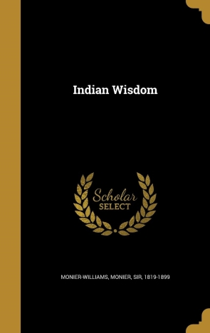 INDIAN WISDOM OR EXAMPLES OF THE RELIGIOUS,PHILOSO