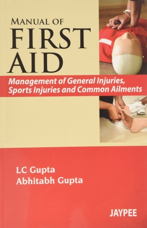 Manual of FIRST AID: Management of General injuries, Sports injuries and Common Ailments