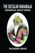 The Secular Maharaja--Maharaja Ranjit Singh
