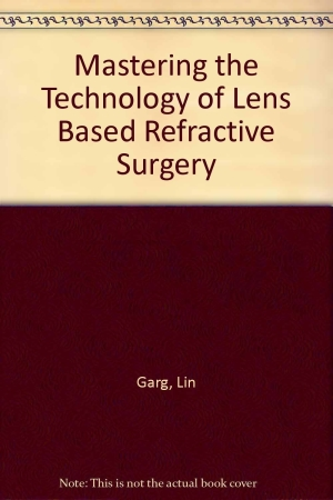 Mastering the Techniques of Lens Based Refractive Surgery