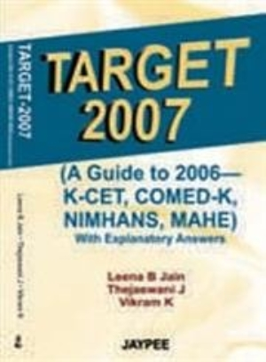Target 2007 (A Guide To 2006- K-Cet, Comed-K,Nimhans,Mahe)