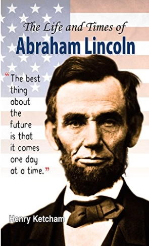 the life and times of president abraham lincoln President lincoln, his wife mary, and 3 young sons await the resurrection day in lincoln's hometown of springfield, illinois abraham lincoln was born in a humble log cabin in hodgenville, kentucky, on february 12, 1809.