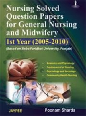 Nursing Solved Question Papers for General Nursing and Midwifery 1st Year (2005