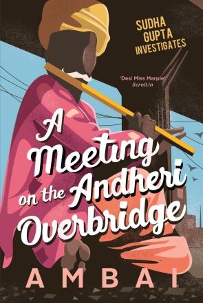 A MEETING ON THE ANDHERI OVERBRIDGE` SUDHA GUPTA INVESTIGATES