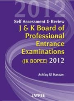 Self Assessment & Review J& K Board of Professional Entrance Examinations (JK BOPEE) 2012