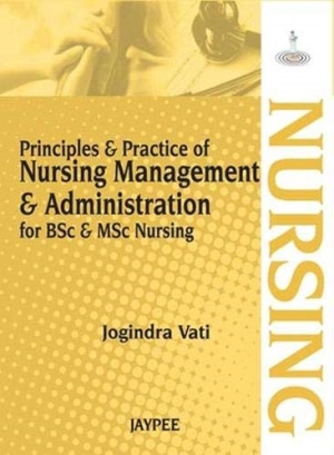 Principle and Practice of Nursing Management and Administration: For BSc and MSc Nursing