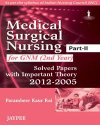 Medical Surgical Nursing (Part-II) for GNM (2nd Year): Solved Papers with Important Theory (2012