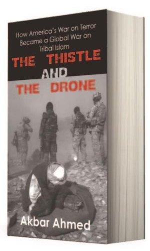The Thistle And The Drone : How Americas War on Terror Became a Global War on Tribal Islam