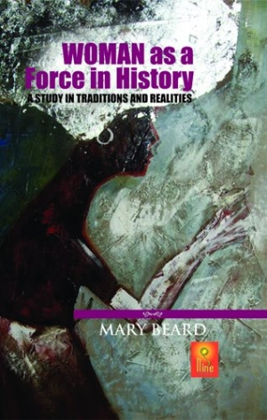 Woman as a Force in History: A Study in Traditions and Realities