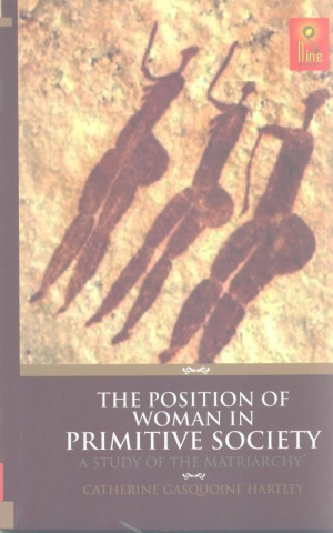 The Position of Woman in Primitive Society: A Study Of The Matriarchy