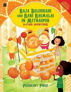 Raja Balushahi and Rani Rasmalai in Mithaspur and Other Adventures
