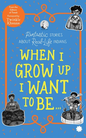 When I Grow Up I Want To Be... Fantastic Stories About Real-Life Indians