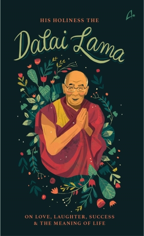 HIS HOLINESS: THE DALAI LAMA ON LOVE, SUCCESS, HAPPINESS & THE MEANING OF LIFE