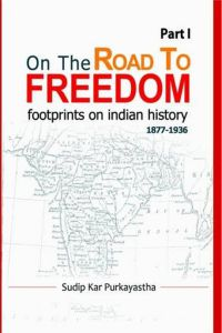 ON THE ROAD TO FREEDOM footprints on indian history 18771936    PART1
