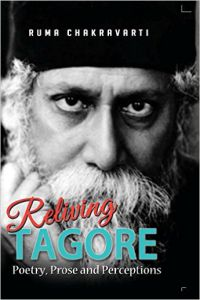 Reliving Tagore Poetry, Prose and Perceptions