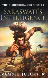SARASWATIS INTELLIGENCE : BOOK 1 OF THE KISHKINDHA CHRONICLES